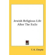 Jewish Religious Life After the Exile by Thomas Kelly Cheyne