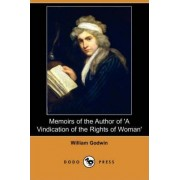 Memoirs of the Author of 'a Vindication of the Rights of Woman' (Dodo Press) by William Godwin