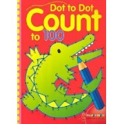 Dot to Dot Count to 100 by Sterling Publishing Co Inc