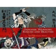 Japanese Warriors, Rogues and Beauties by Kendall H. Brown