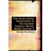 The Seven Great Monarchies of the Ancient Eastern World by George Rawlinson