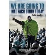 We are Going to Kill Each Other Today by Thanduxolo Jika