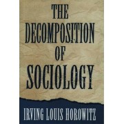 The Decomposition of Sociology by Irving Louis Horowitz