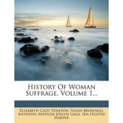 History of Woman Suffrage, Volume 1... by Elizabeth Cady Stanton