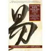 Thinking Body, Dancing Mind by Chungliang Al Huang