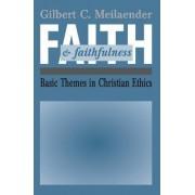 Faith and Faithfulness by Gilbert C Meilaender