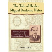 The Tale of Healer Miguel Perdomo Neira by David Sowell