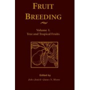 Fruit Breeding: Tree and Tropical Fruits v. 1 by J. Janick