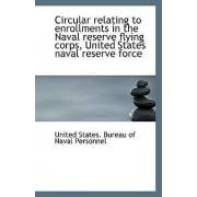 Circular Relating to Enrollments in the Naval Reserve Flying Corps, United States Naval Reserve Forc by Unite States Bureau of Naval Personnel
