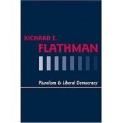 Pluralism and Liberal Democracy by Richard E. Flathman