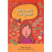 Why Can't I be Good? by Hedi Argent