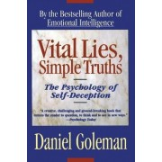Vital Lies, Simple Truths by Prof Daniel Goleman PH D