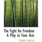 The Fight for Freedom a Play in Four Acts by Douglas Goldring