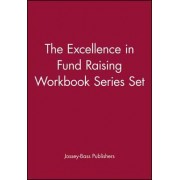 The Excellence in Fund Raising Workbook Set: WITH Case Support, Capital Campaign, Special Events, Build Direct Mail, Major Gifts, Endowment v.1-6 by Jossey-Bass