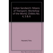 Indian Sandwich: Means of Transport, Workshop of the World, Chikkis No. 4, 5 & 6 by Tony Hayward