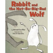 Rabbit and the Not-So-Big-Bad Wolf by Micha