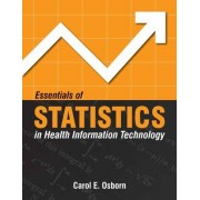 Essentials Of Statistics In Health Information Technology by Carol E. Osborn