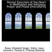 Devout Exercises of the Heart in Meditation and Soliloquy, Prayer and Praise [Microform] by Rowe Elizabeth Singer