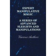 Expert Manipulative Magic - A Series Of Advanced Sleights And Manipulations by Various