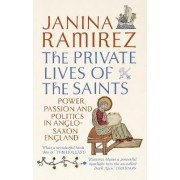 The Private Lives of the Saints by Janina Ramirez
