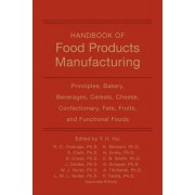 Handbook of Food Products Manufacturing: Principles, Bakery, Beverages, Cereals, Cheese, Confectionary, Fats, Fruits, and Functional Foods v. 1 by Y. H. Hui