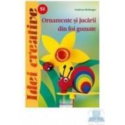 Idei creative 51 - Ornamente si jucarii din foi gumate - Gudrun Hettinger