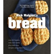 Bread: Over 60 breads, rolls and cakes plus delicious recipes using them by Nick Malgieri