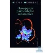 Descoperirea particulelor subatomice - Steven Weinberg
