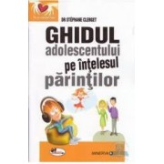 Ghidul adolescentului pe intelesul parintilor - Stephane Clerget