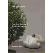 This Model World: Travels to the Edge of Contemporary Art by Anthony Byrt