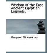 Wisdom of the East Ancient Egyptian Legends. by Margaret Alice Murray