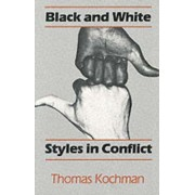 Black and White Styles in Conflict by Thomas Kochman
