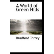 A World of Green Hills by Bradford Torrey
