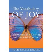 The Vocabulary of Joy: Celebrating the Blessings of Life with Cancer