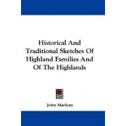 Historical and Traditional Sketches of Highland Families and of the Highlands by John MacLean