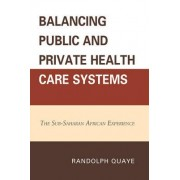 Balancing Public and Private Health Care Systems by Randolph Quaye