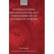 International Organizations and their Exercise of Sovereign Powers by Dan Sarooshi