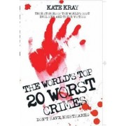 World's Top Twenty Worst Crimes by Kate Kray