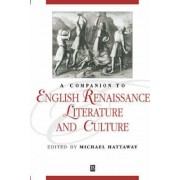 A Companion to English Renaissance Literature and Culture by Michael Hattaway
