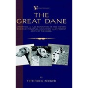 The Great Dane - Embodying a Full Exposition of the History, Breeding Principles, Education, and Present State of the Breed (A Vintage Dog Books Breed Classic) by Frederick Becker