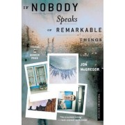 If Nobody Speaks of Remarkable Things by Jon McGregor
