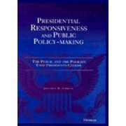 Presidential Responsiveness and Public Policy-Making by Jeffrey E. Cohen