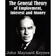 The General Theory of Employment, Interest and Money by John Maynard Keynes