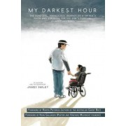 My Darkest Hour (This Miracle Book Is Foreworded by Martin Pistorius) by James Warren Smiley