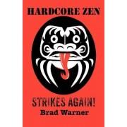 Hardcore Zen Strikes Again by Brad Warner