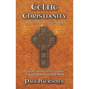 Celtic Christianity and the First Christian Kings in Britain by Paul Backholer