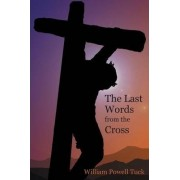 The Last Words from the Cross by William Powell Tuck