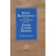 Justice,Righteousness and the Social Critique of the Eighth-Century Prophets by Hemchand Gossai