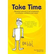 Take Time: Movement Exercises for Parents, Teachers and Therapists of Children with Difficulties in Speaking, Reading, Writing and Spelling 2008 by Mary Nash-Wortham