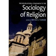 The New Blackwell Companion to the Sociology of Religion by Professor Bryan S. Turner